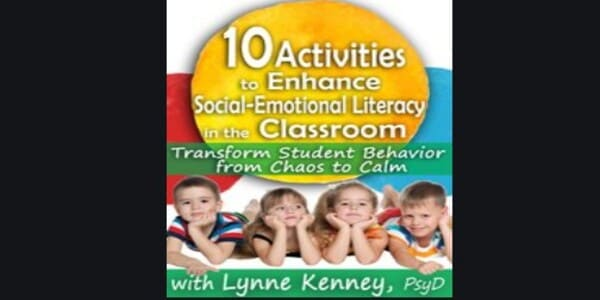 10 Activities to Enhance Social-Emotional Literacy in the Classroom Transform Student Behavior from Chaos to Calm - Lynne Kenney
