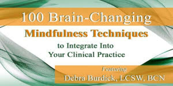 100 Brain-Changing Mindfulness Techniques to Integrate Into Your Clinical Practice - Debra Burdick (2)