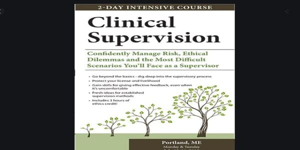 2-Day Intensive Course Clinical Supervision Confidently Manage Risk, Ethical Dilemmas and the Most Difficult Scenarios You'll Face as a Supervisor - George Haarman
