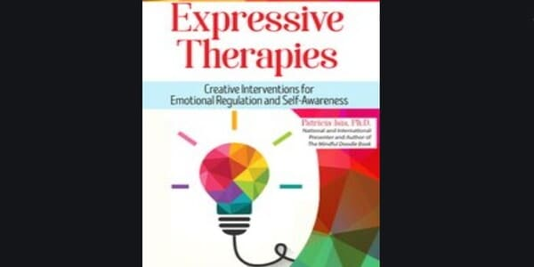 Expressive Therapies Creative Interventions for Emotional Regulation and Self-Awareness - Patricia Isis